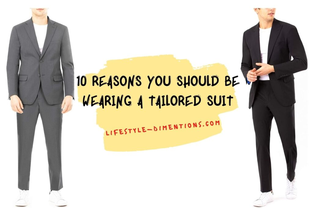 10 Reasons You Should Be Wearing a Tailored Suit