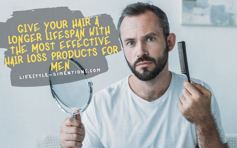 Give Your Hair a Longer Lifespan with The Most Effective Hair Loss Products for Men