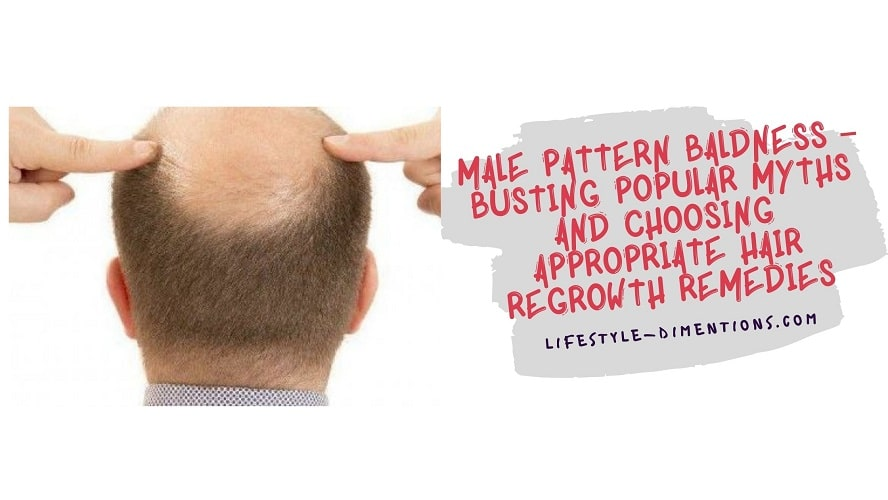 Male Pattern Baldness – Busting Popular Myths and Choosing Appropriate Hair Regrowth Remedies