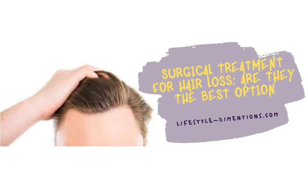 Surgical Treatment for Hair Loss Are they the Best Option